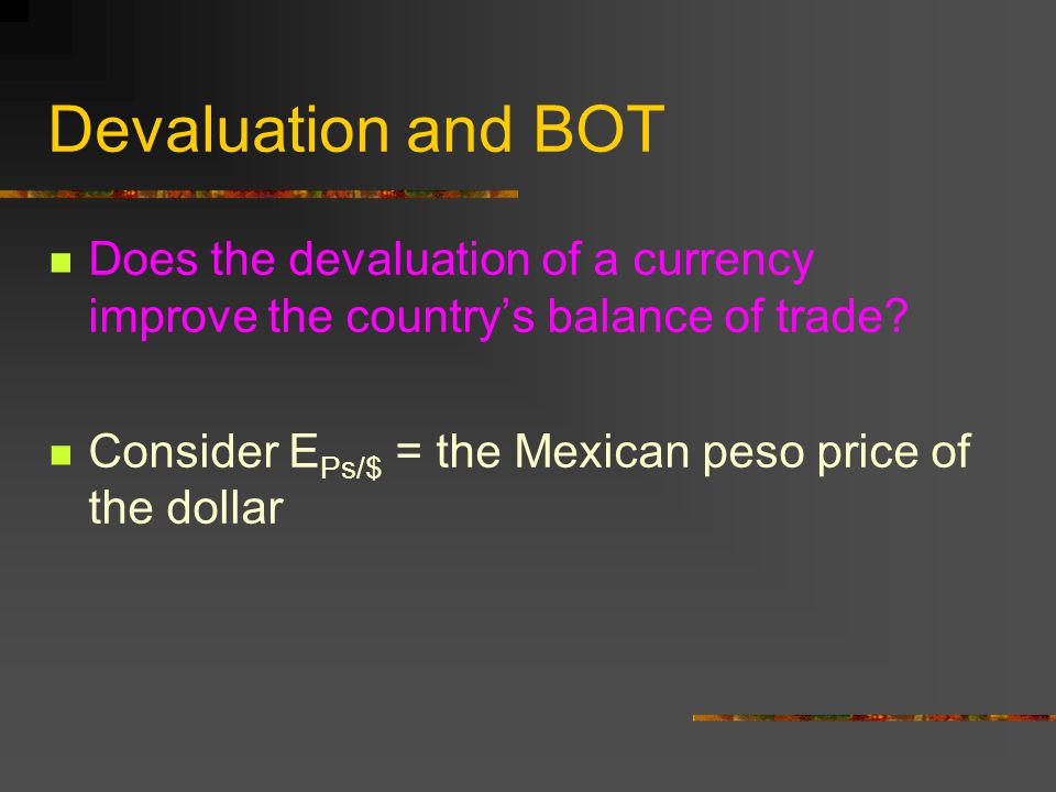 Devaluation and BOT Does the devaluation of a currency improve the country's balance of trade.