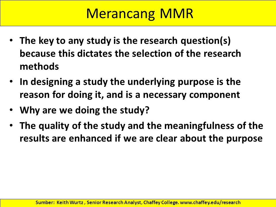 Merancang MMR The key to any study is the research question(s) because this dictates the selection of the research methods.