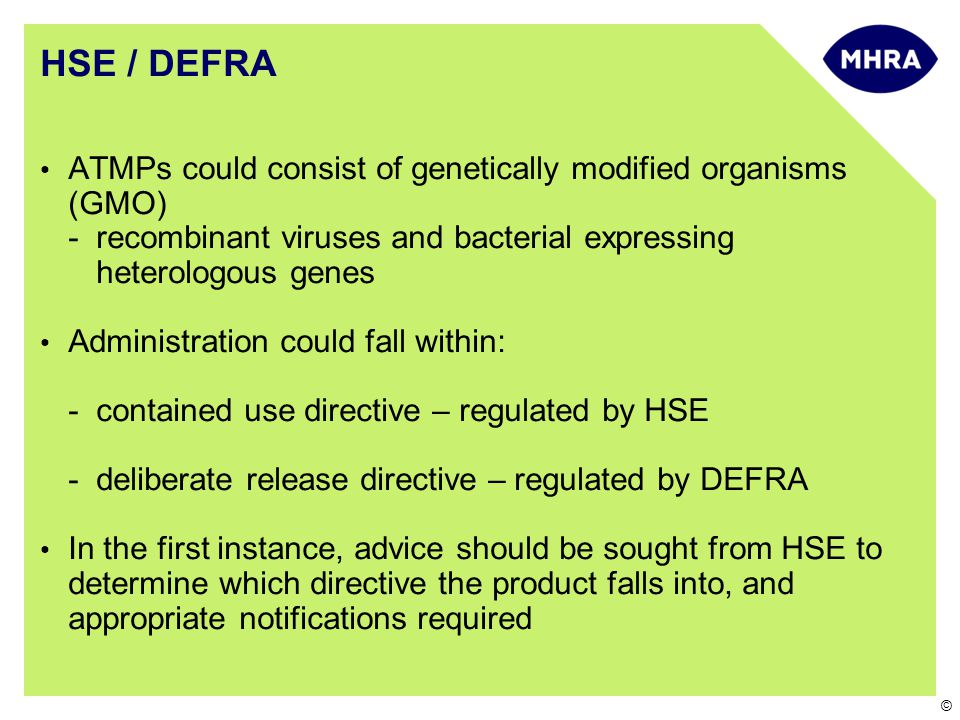 HSE / DEFRA ATMPs could consist of genetically modified organisms (GMO) recombinant viruses and bacterial expressing heterologous genes.