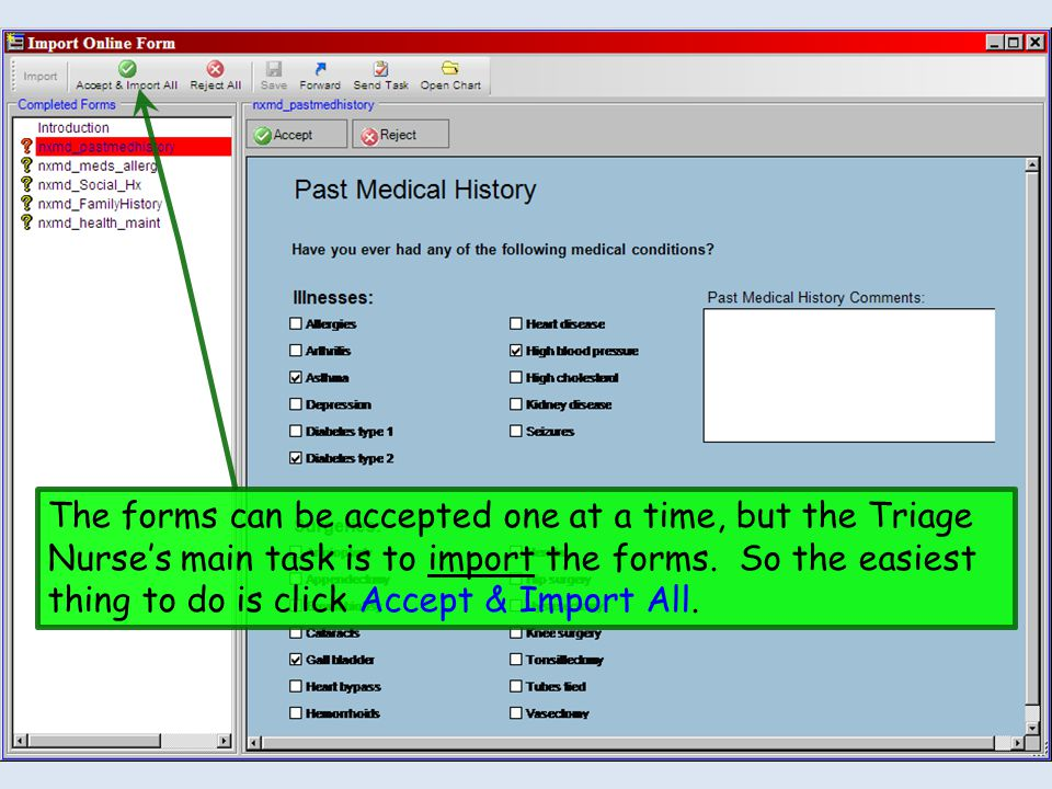 The forms can be accepted one at a time, but the Triage Nurse's main task is to import the forms.