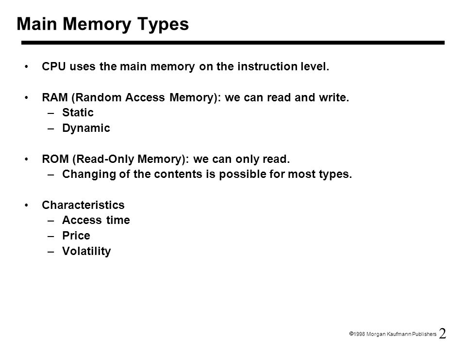 Main Memory Types CPU uses the main memory on the instruction level.