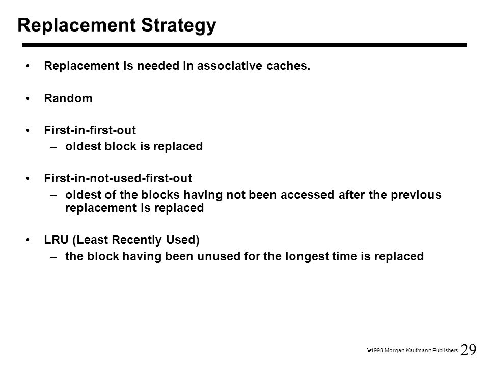 Replacement Strategy Replacement is needed in associative caches.