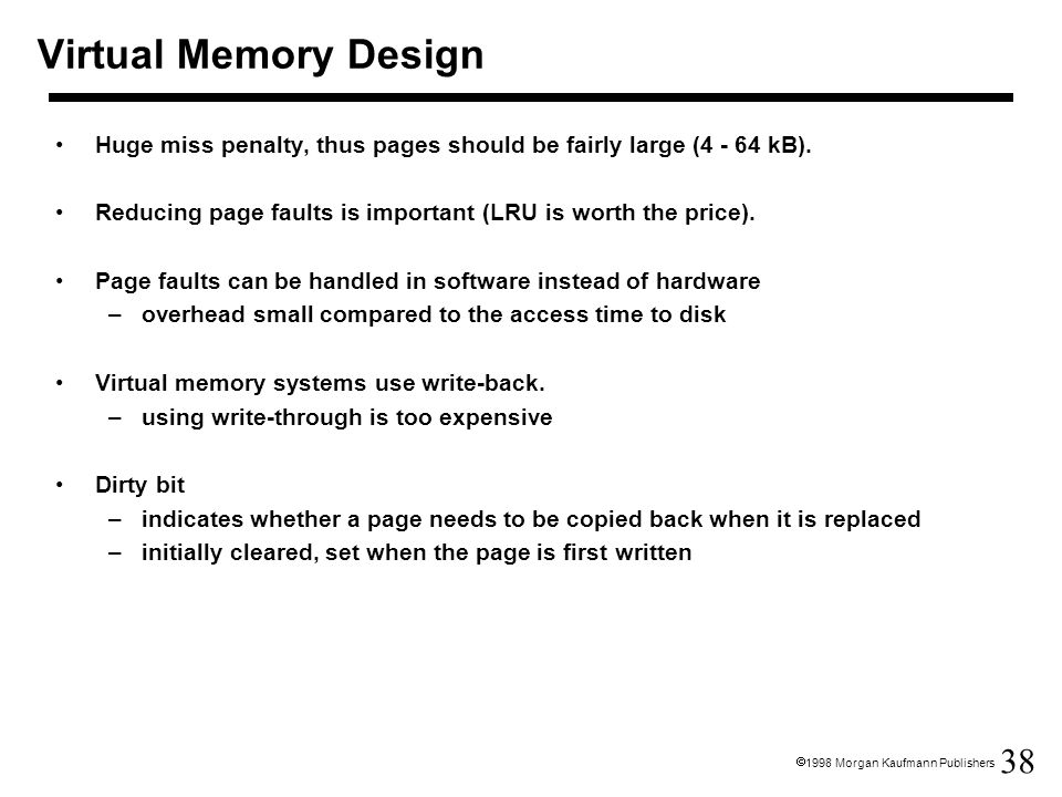 Virtual Memory Design Huge miss penalty, thus pages should be fairly large (4 - 64 kB). Reducing page faults is important (LRU is worth the price).