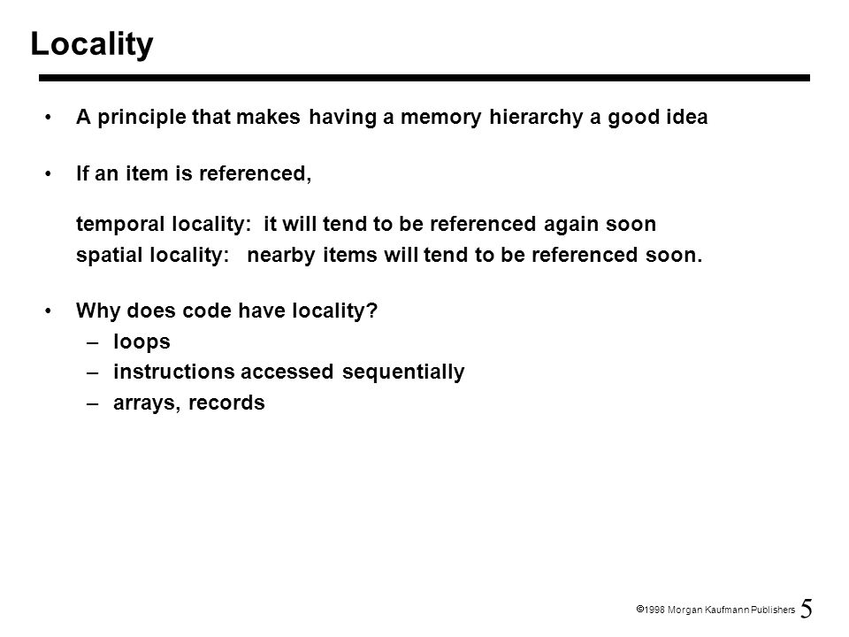 Locality A principle that makes having a memory hierarchy a good idea