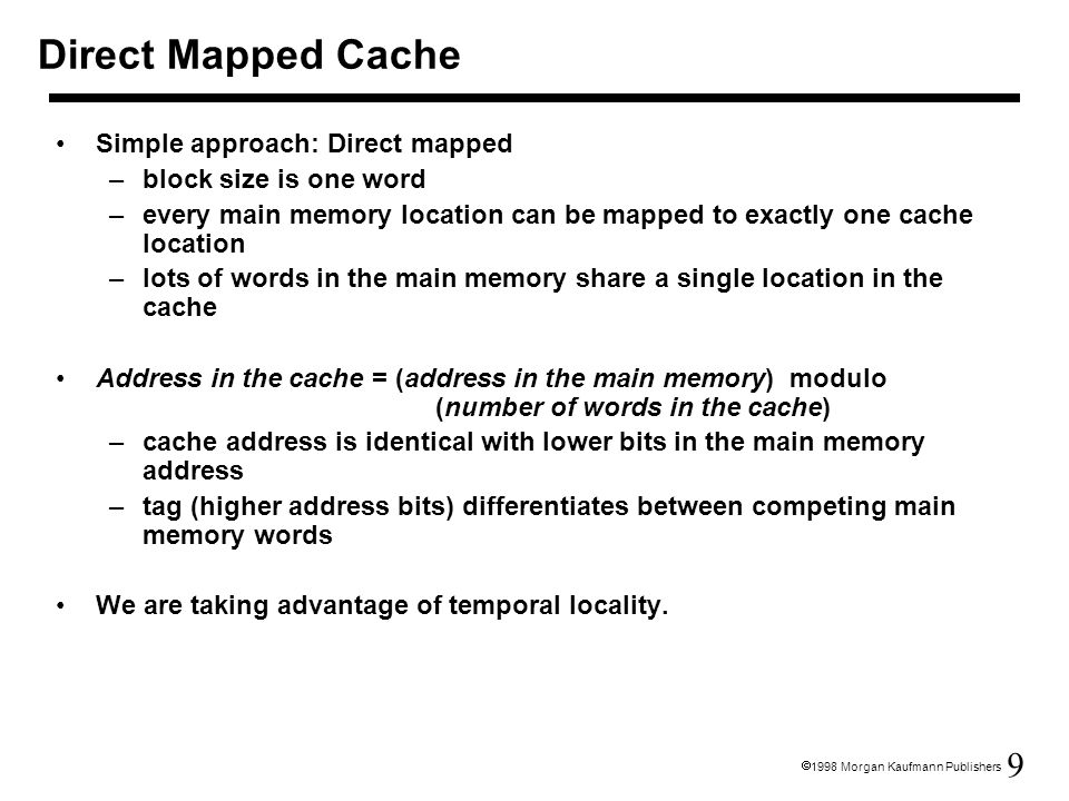 Direct Mapped Cache Simple approach: Direct mapped