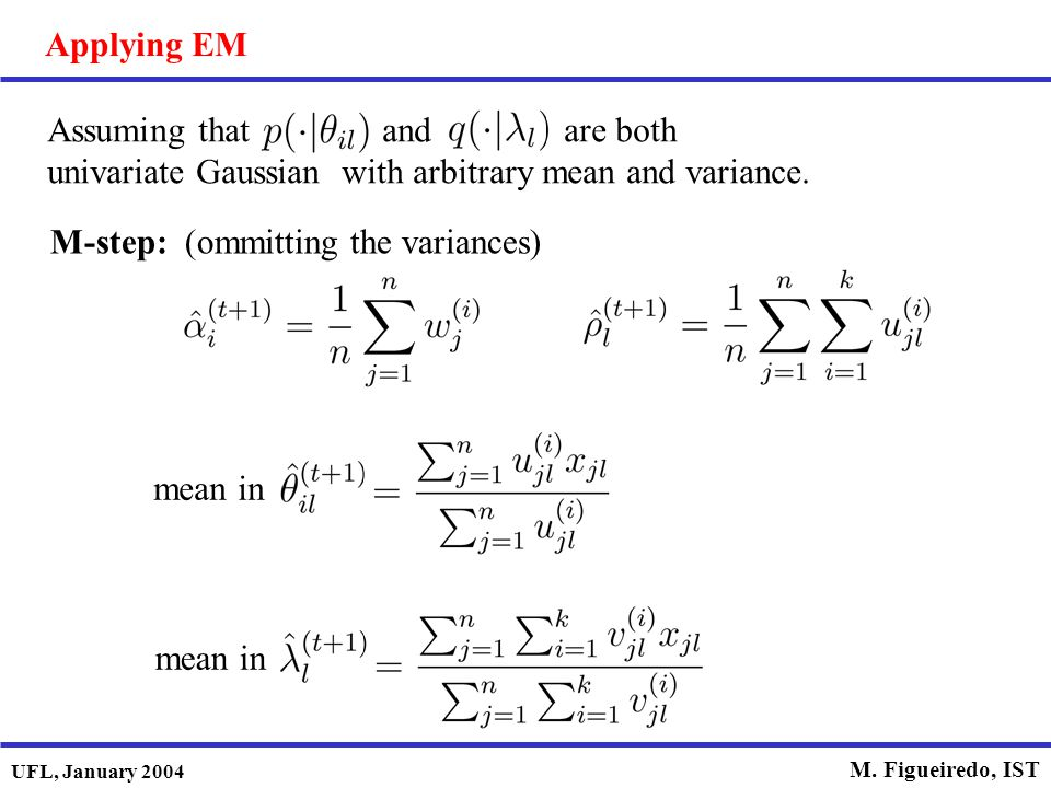 Applying EM Assuming that and are both univariate Gaussian with arbitrary mean and variance.