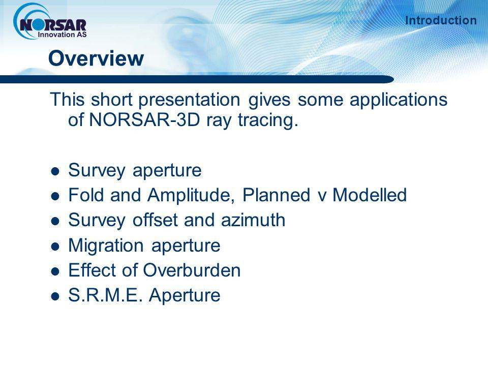 Introduction Overview. This short presentation gives some applications of NORSAR-3D ray tracing. Survey aperture.