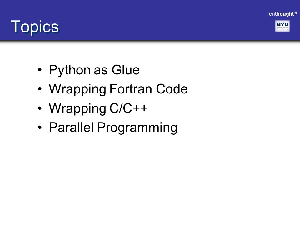 Topics Python as Glue Wrapping Fortran Code Wrapping C/C++