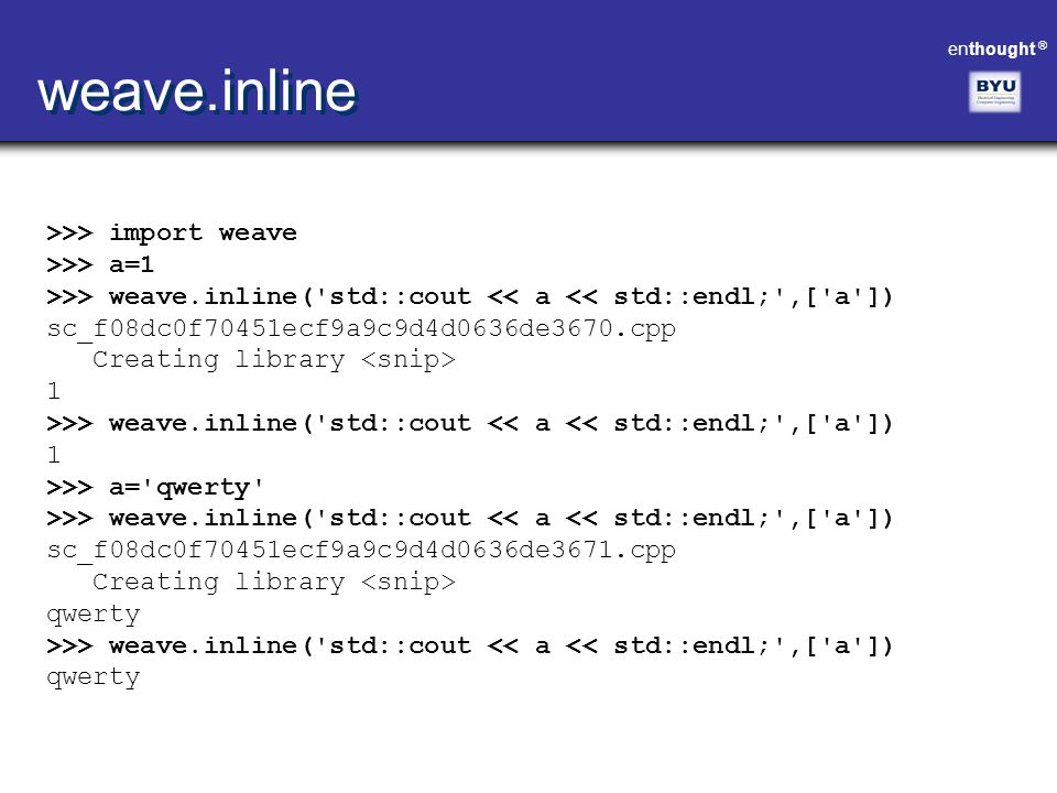 weave.inline >>> import weave >>> a=1