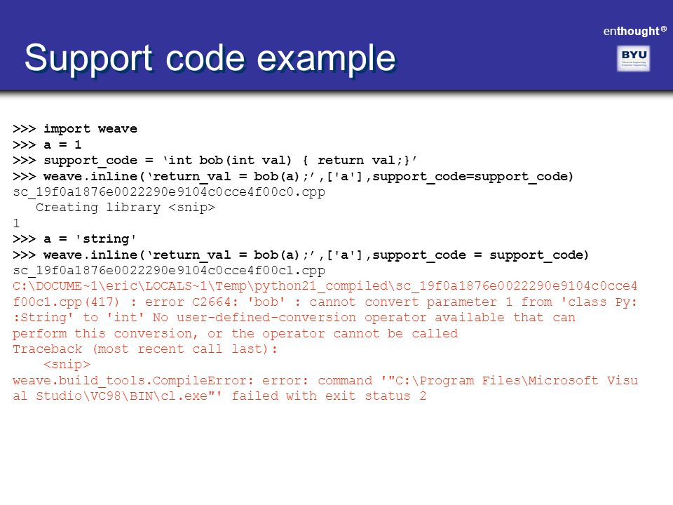 Support code example >>> import weave >>> a = 1