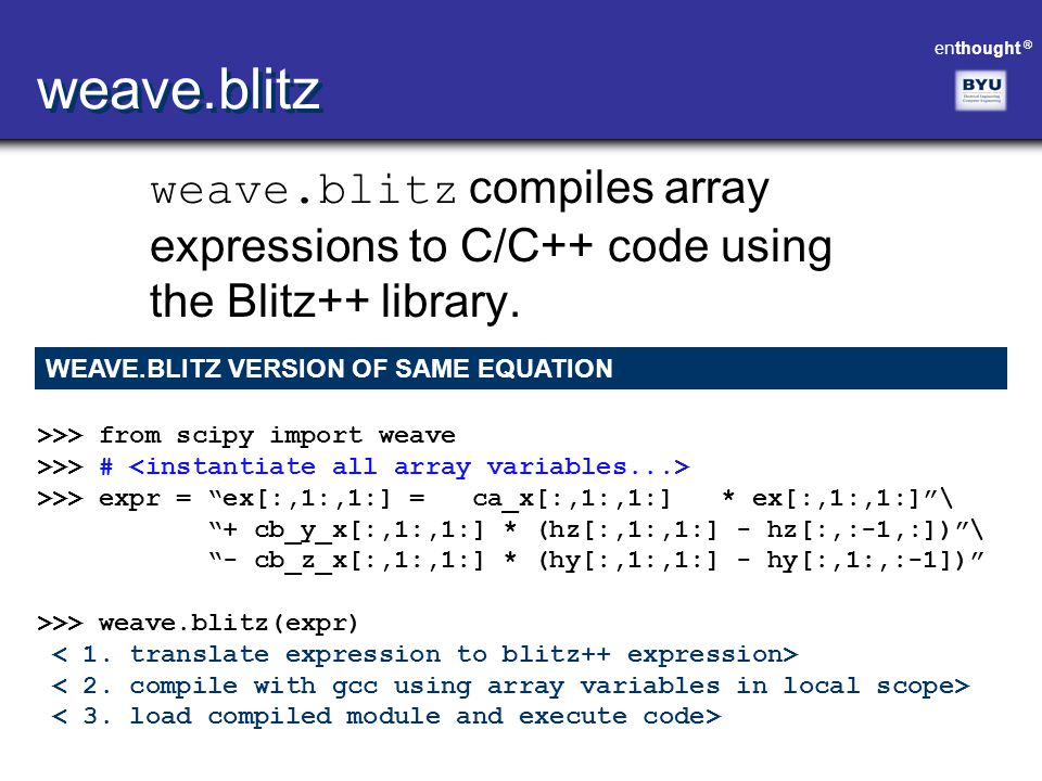 weave.blitz weave.blitz compiles array expressions to C/C++ code using the Blitz++ library. WEAVE.BLITZ VERSION OF SAME EQUATION.