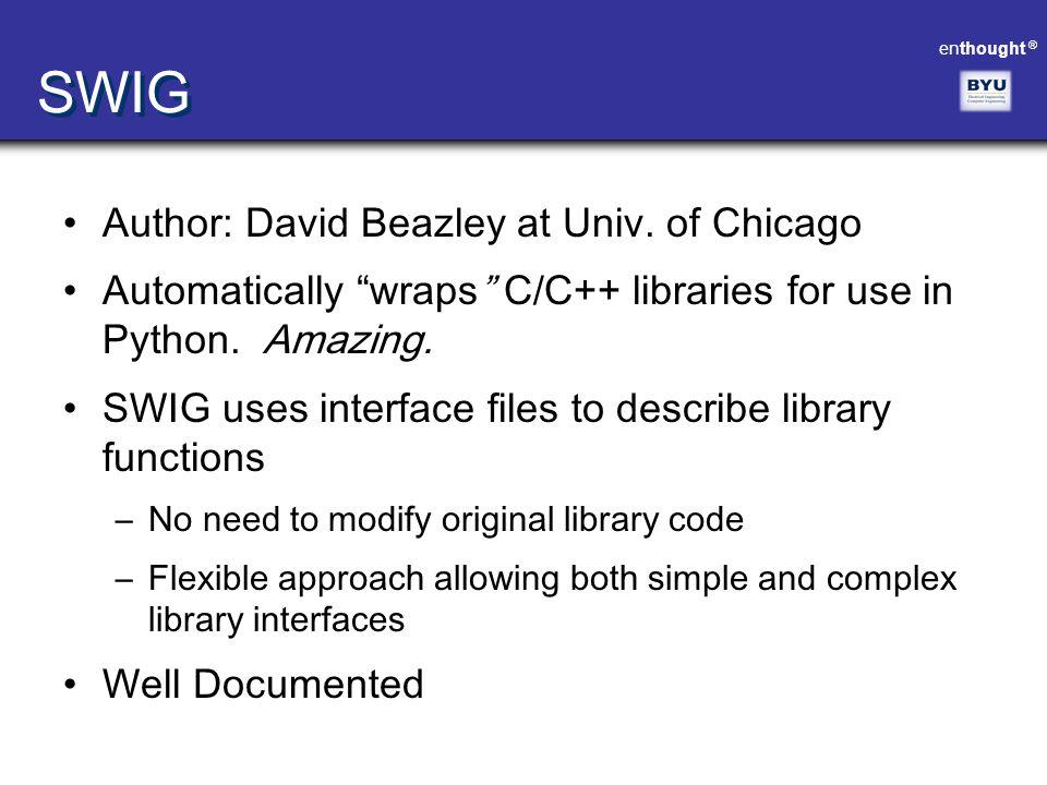 SWIG Author: David Beazley at Univ. of Chicago