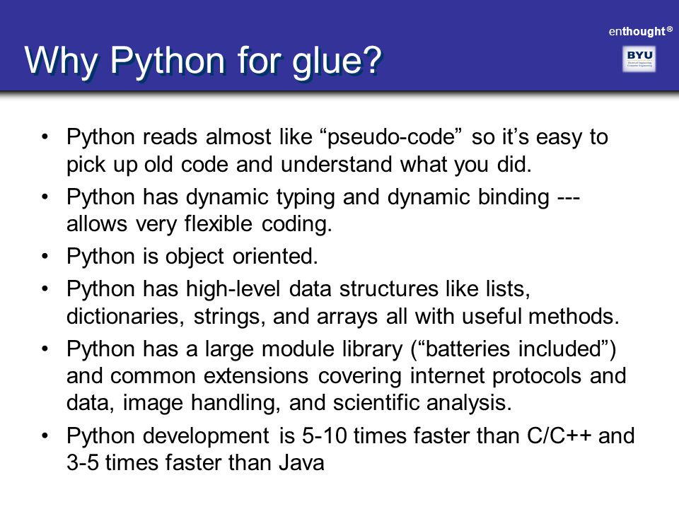 Why Python for glue Python reads almost like pseudo-code so it's easy to pick up old code and understand what you did.