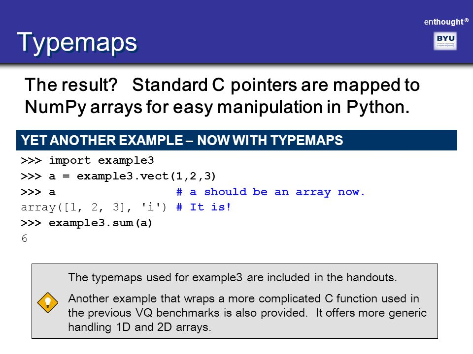 Typemaps The result Standard C pointers are mapped to NumPy arrays for easy manipulation in Python.