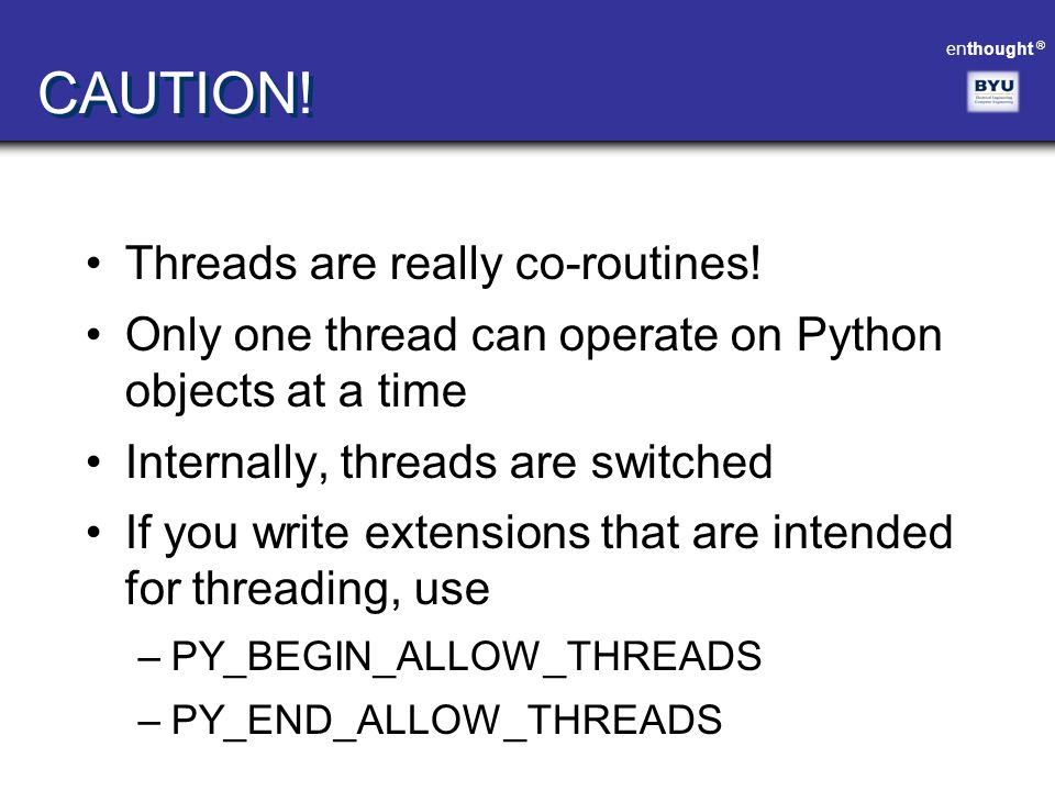 CAUTION! Threads are really co-routines!