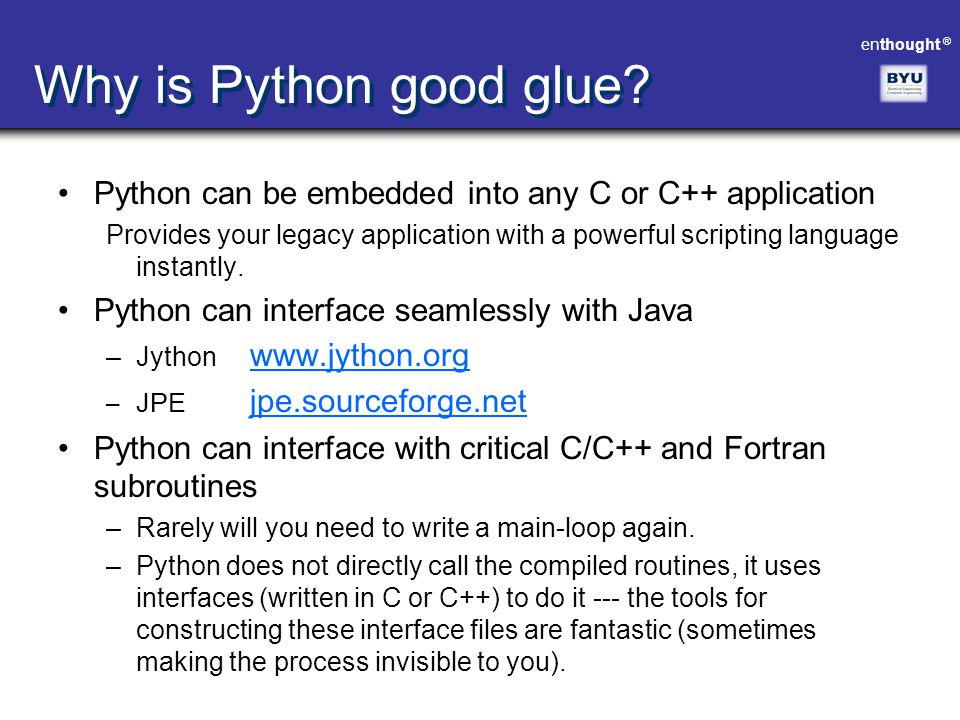 Why is Python good glue Python can be embedded into any C or C++ application.