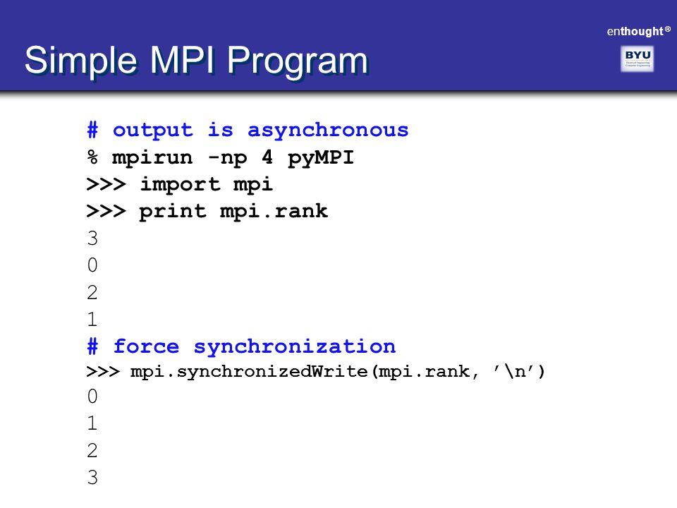 Simple MPI Program # output is asynchronous % mpirun -np 4 pyMPI