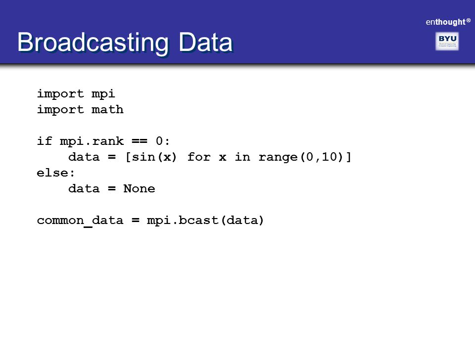 Broadcasting Data import mpi import math if mpi.rank == 0: