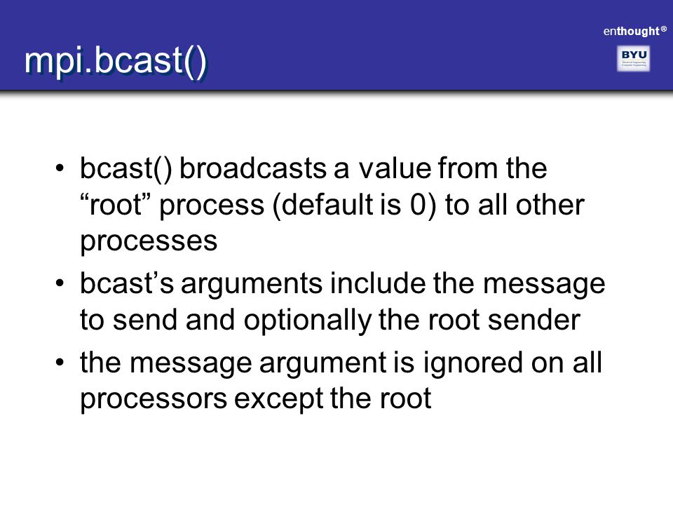 mpi.bcast() bcast() broadcasts a value from the root process (default is 0) to all other processes.