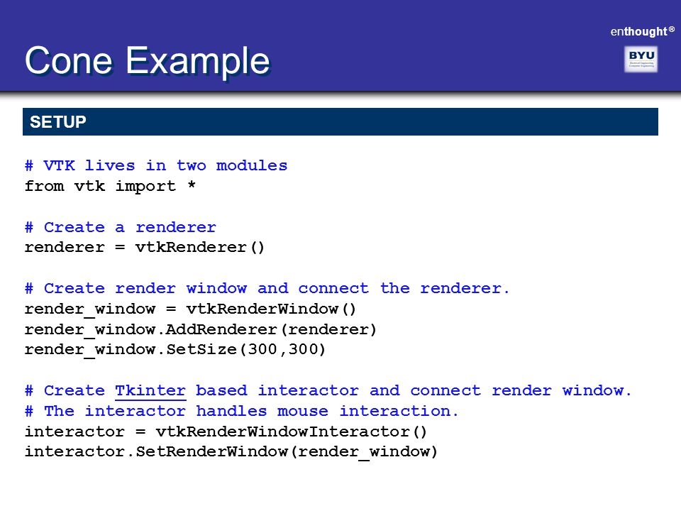 Cone Example SETUP # VTK lives in two modules from vtk import *