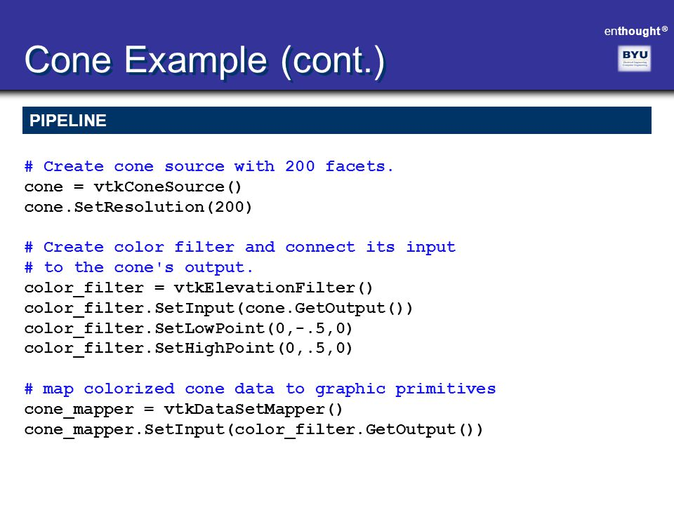 Cone Example (cont.) PIPELINE # Create cone source with 200 facets.