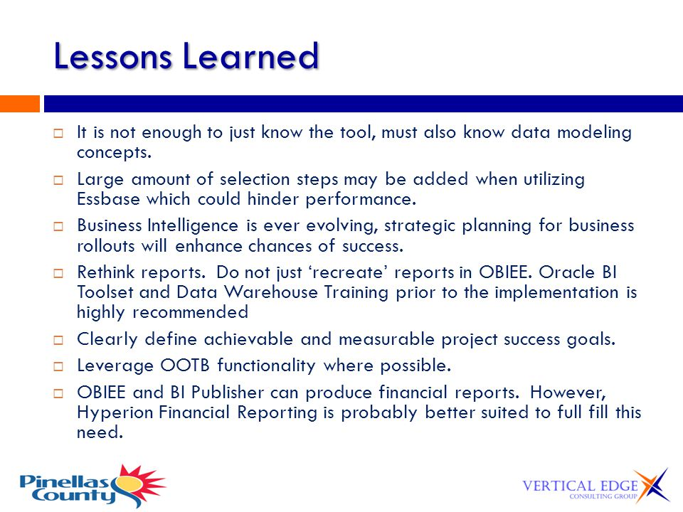 Lessons Learned It is not enough to just know the tool, must also know data modeling concepts.