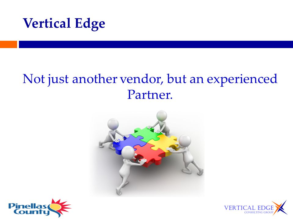 Not just another vendor, but an experienced Partner.