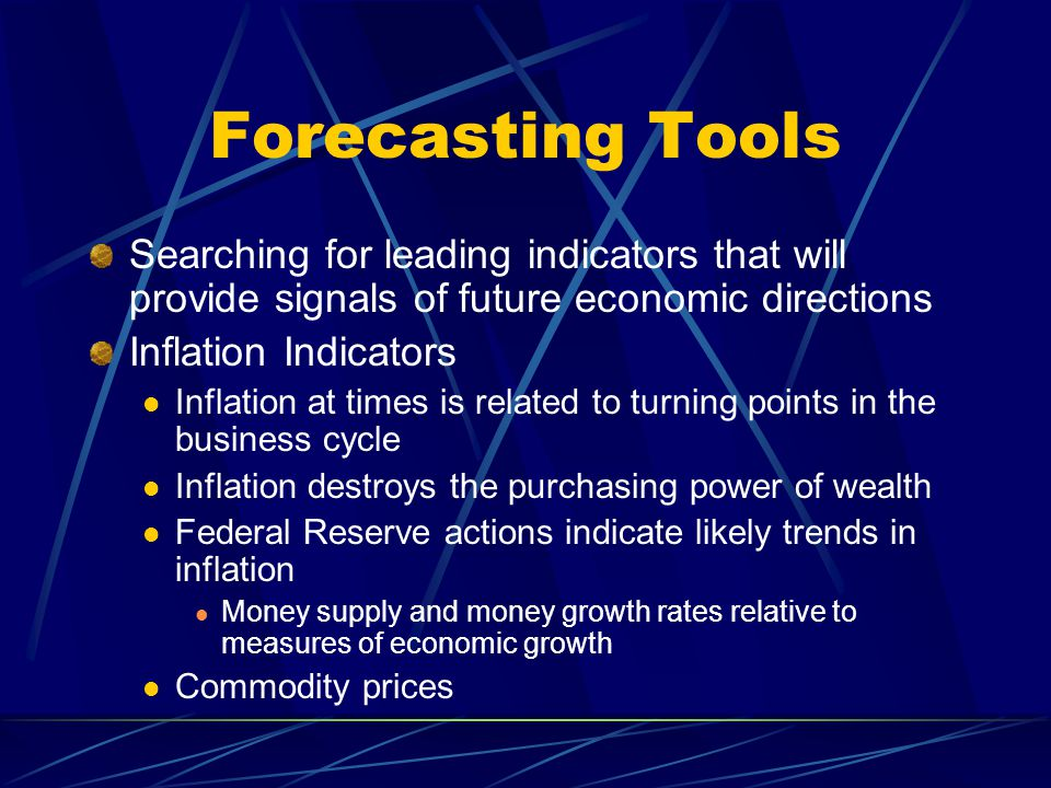 Forecasting Tools Searching for leading indicators that will provide signals of future economic directions.