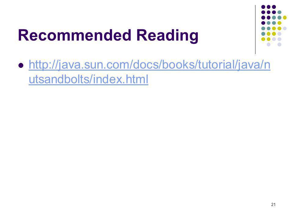 Recommended Reading http://java.sun.com/docs/books/tutorial/java/nutsandbolts/index.html