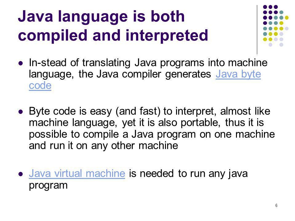 Java language is both compiled and interpreted