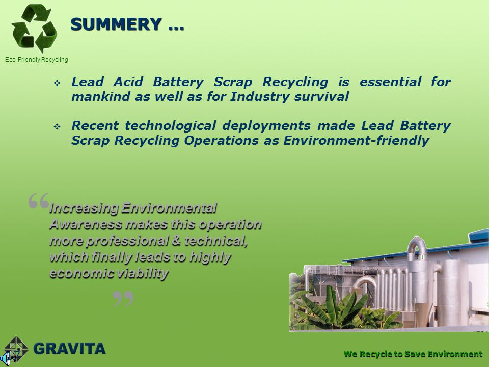 SUMMERY … Lead Acid Battery Scrap Recycling is essential for mankind as well as for Industry survival.