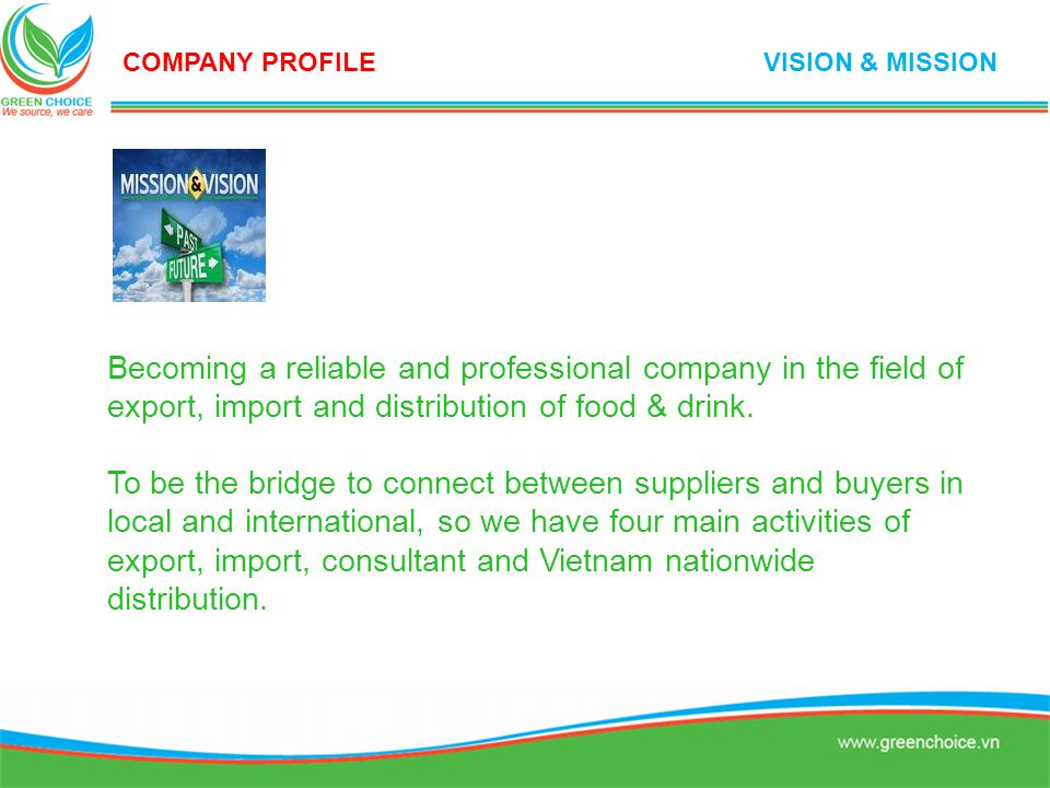 COMPANY PROFILE VISION & MISSION. Becoming a reliable and professional company in the field of export, import and distribution of food & drink.