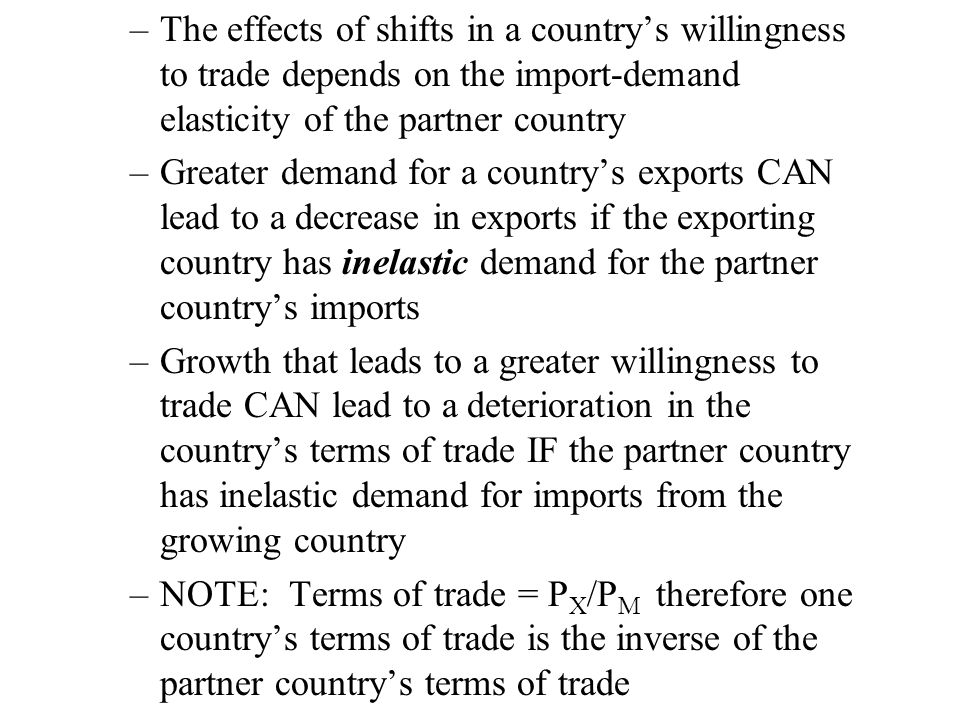 The effects of shifts in a country's willingness to trade depends on the import-demand elasticity of the partner country