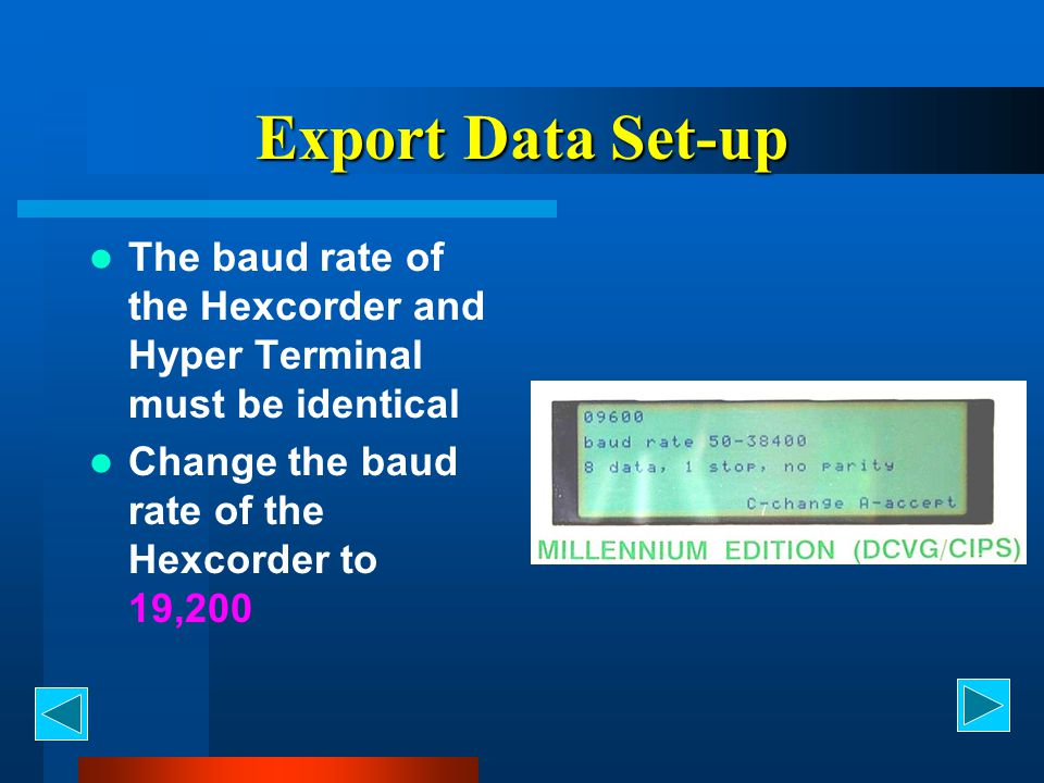 Export Data Set-up The baud rate of the Hexcorder and Hyper Terminal must be identical.