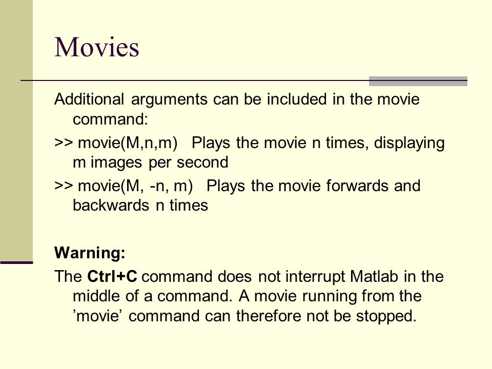 Movies Additional arguments can be included in the movie command:
