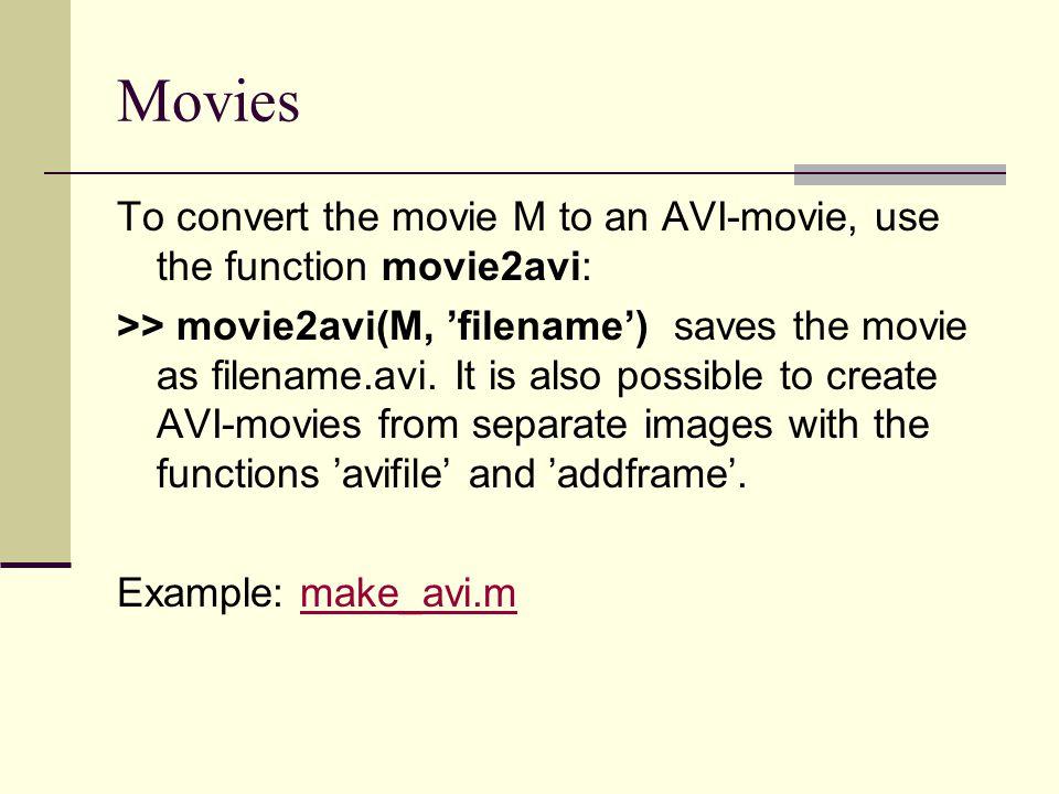 Movies To convert the movie M to an AVI-movie, use the function movie2avi:
