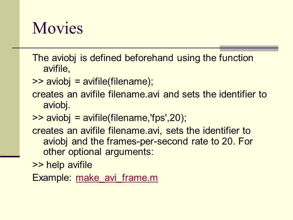 Movies The aviobj is defined beforehand using the function avifile,