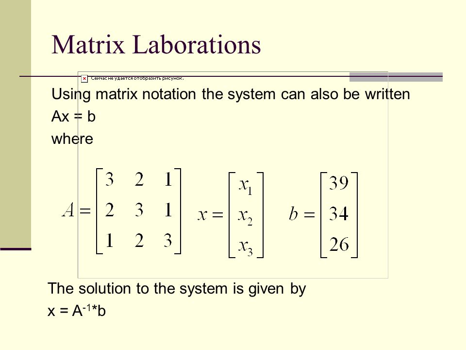 Matrix Laborations Using matrix notation the system can also be written. Ax = b. where. The solution to the system is given by.