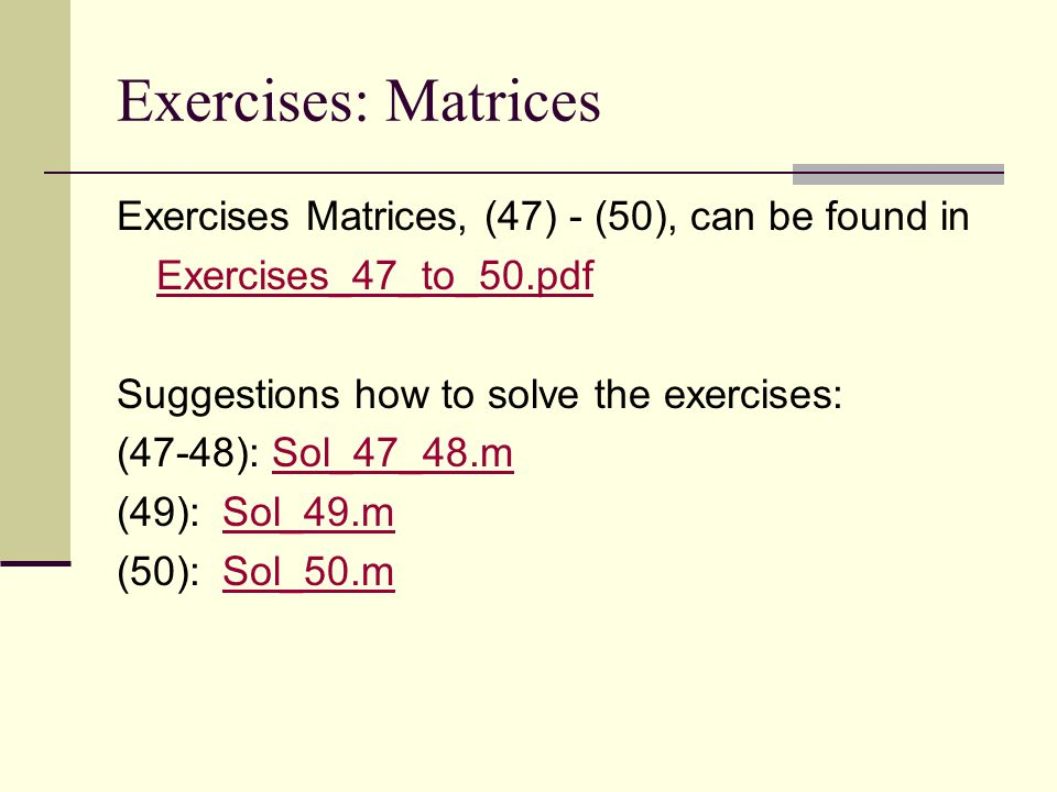 Exercises: Matrices Exercises Matrices, (47) - (50), can be found in