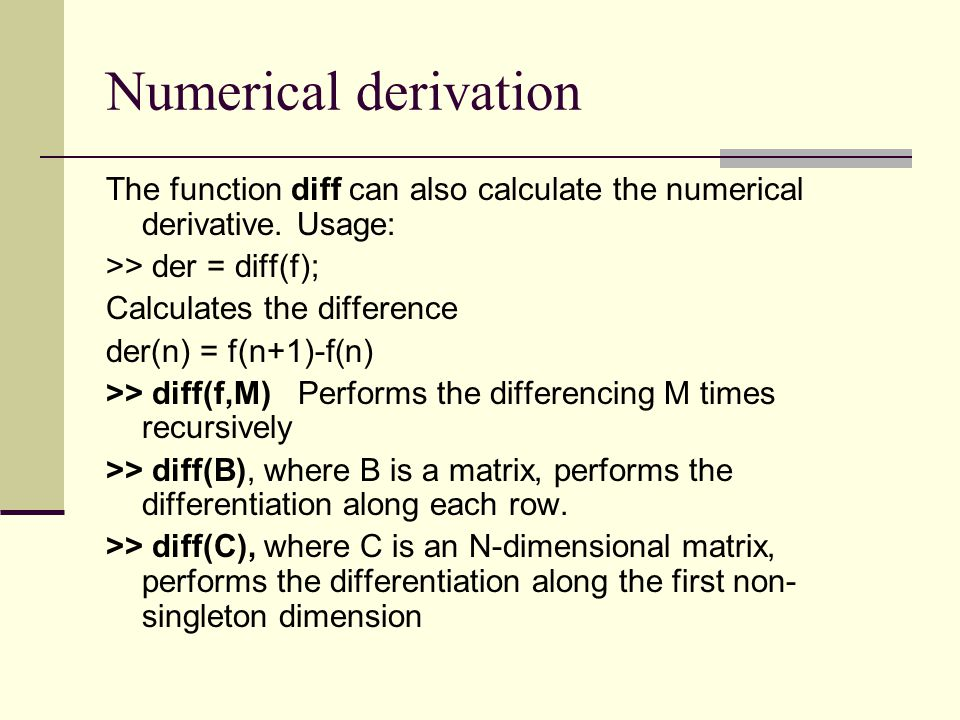 Numerical derivation The function diff can also calculate the numerical derivative. Usage: >> der = diff(f);