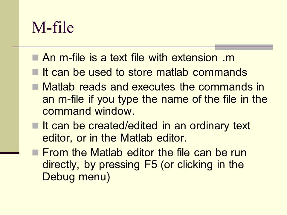 M-file An m-file is a text file with extension .m