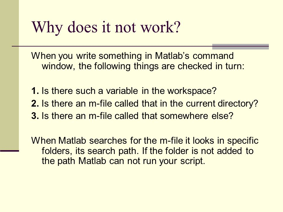 Why does it not work When you write something in Matlab's command window, the following things are checked in turn:
