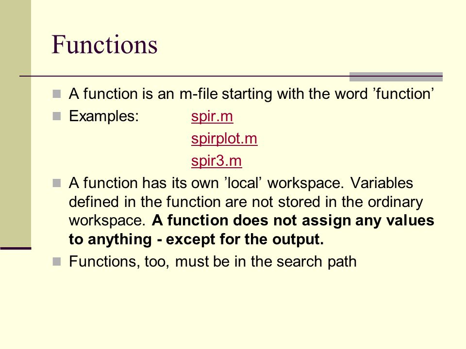 Functions A function is an m-file starting with the word 'function'