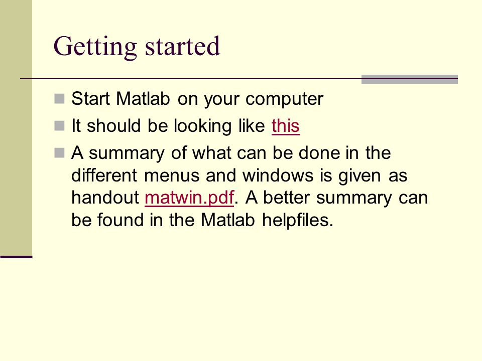 Getting started Start Matlab on your computer