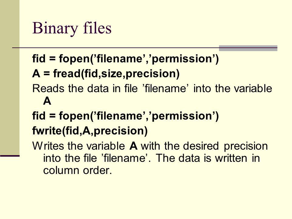 Binary files fid = fopen('filename','permission')