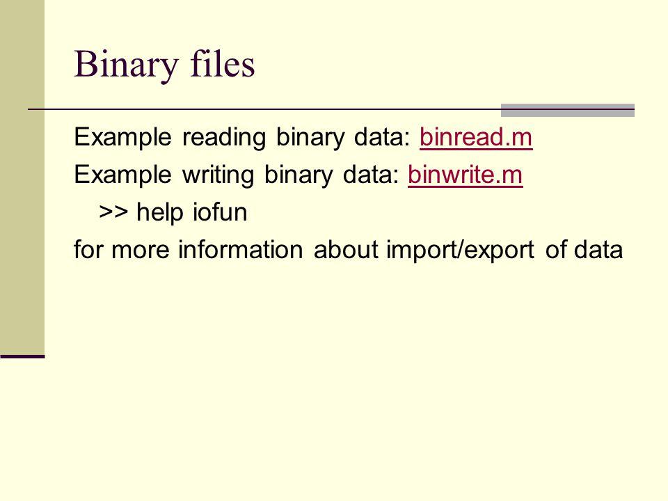Binary files Example reading binary data: binread.m