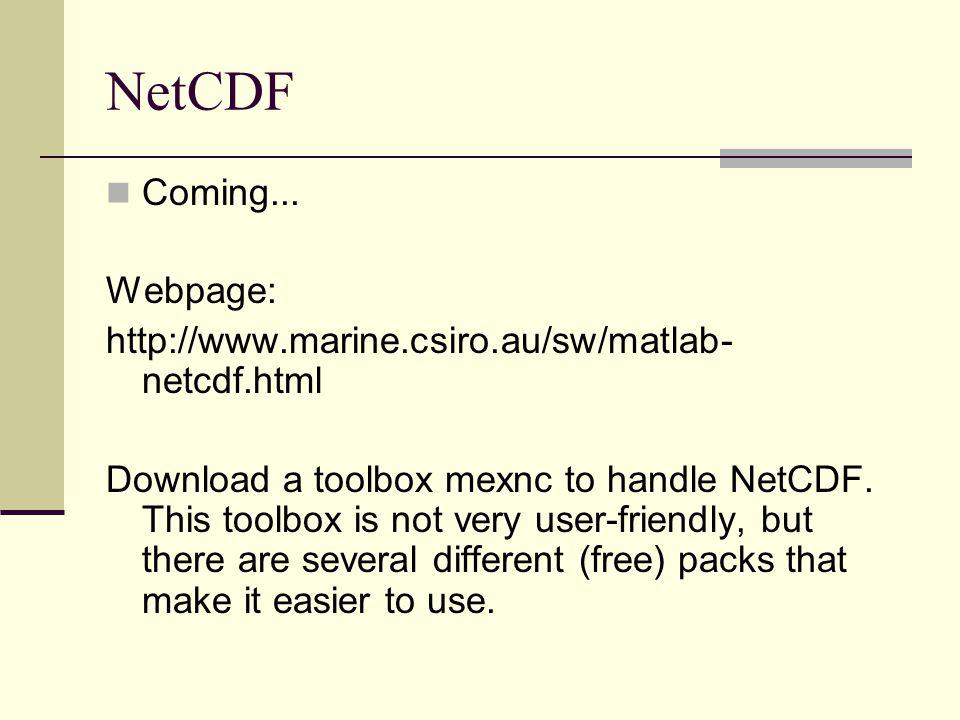 NetCDF Coming... Webpage: