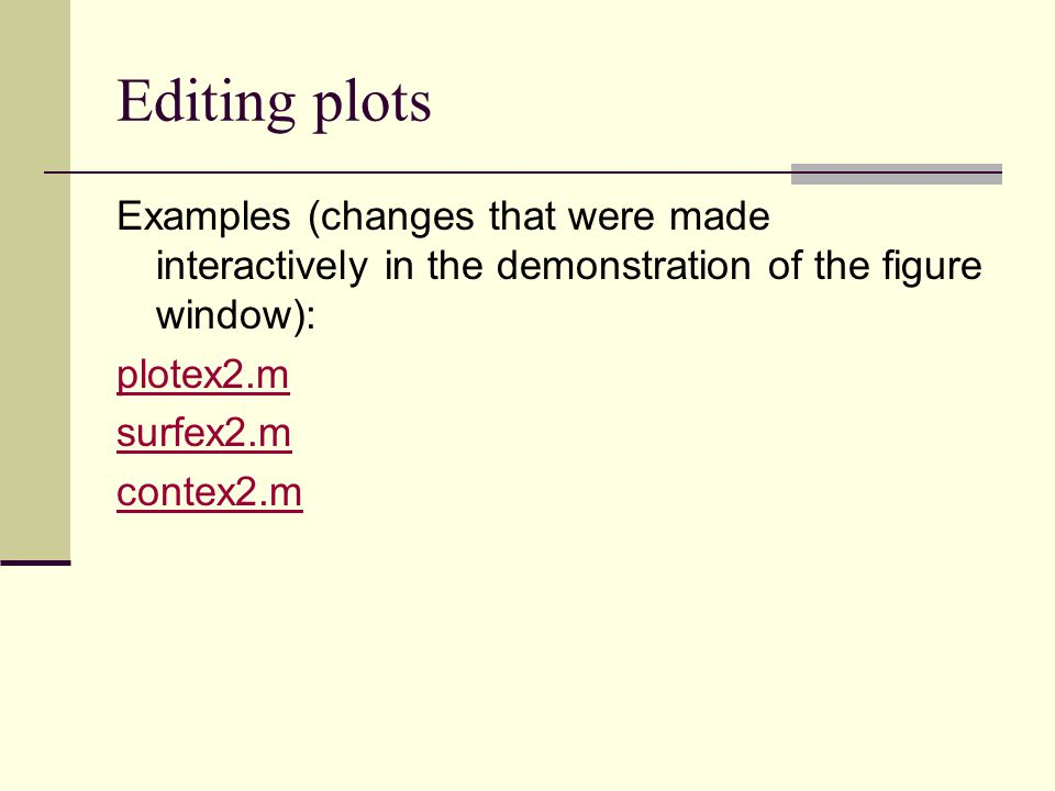 Editing plots Examples (changes that were made interactively in the demonstration of the figure window):