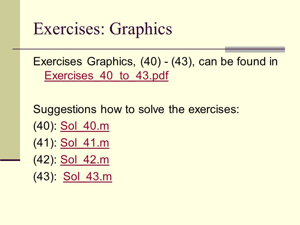Exercises: Graphics Exercises Graphics, (40) - (43), can be found in Exercises_40_to_43.pdf. Suggestions how to solve the exercises:
