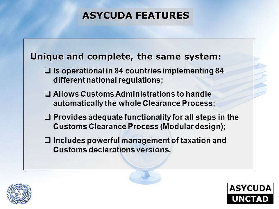 ASYCUDA FEATURES Unique and complete, the same system: